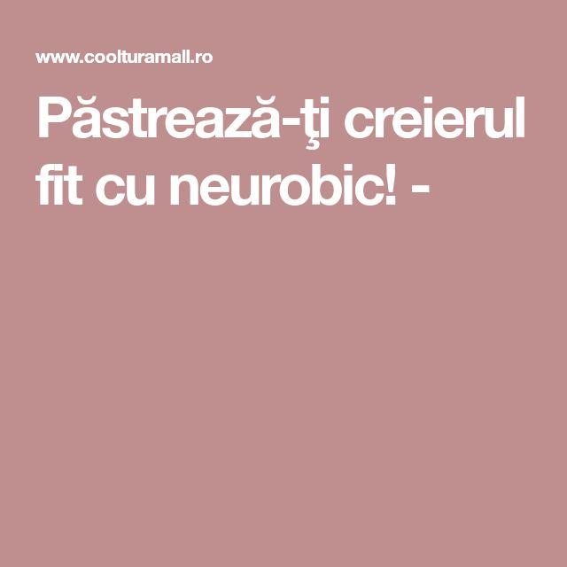 Păstrează-ţi creierul fit cu neurobic! -
