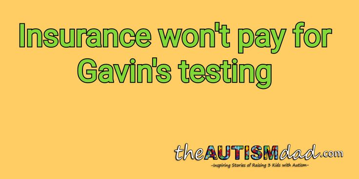 (Insurance won't pay for Gavin's testing)   By: Rob Gorski  https://www.theautismdad.com/2017/11/01/insurance-wont-pay-for-gavins-testing/  #Adhd, #Anxiety, #Aspergers, #Autism, #Bipolar, #CaregiverBurnout, #ChildhoodDisintegrativeDisorder, #CommonVariableImmunodeficiency, #Dad, #Depression, #Family, #GAMMAGARD, #Insomnia, #IVIG, #Meltdowns, #Parenting, #Schizoaffective, #Schizophrenia, #Sensory, #SpecialNeeds, #SpecialNeedsParenting