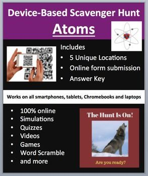 Atoms: Atomic Theory and Structure - Device-Based Scavenger Hunt Activity.   The Content Includes: • Atomic Theory --> Contributing scientists --> Historical theories • Atomic Structure --> Protons --> Neutrons --> Electrons --> Particle location and charge • Atoms visualization and application