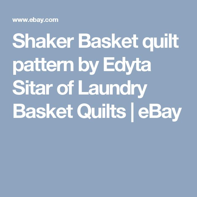Shaker Basket quilt pattern by Edyta Sitar of Laundry Basket Quilts  | eBay