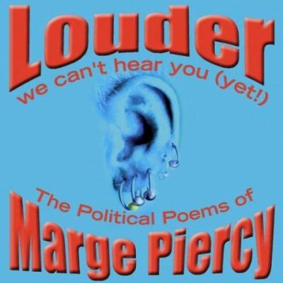 Louder, we can't hear you (yet!) [sound recording] : the political poems of Marge Piercy