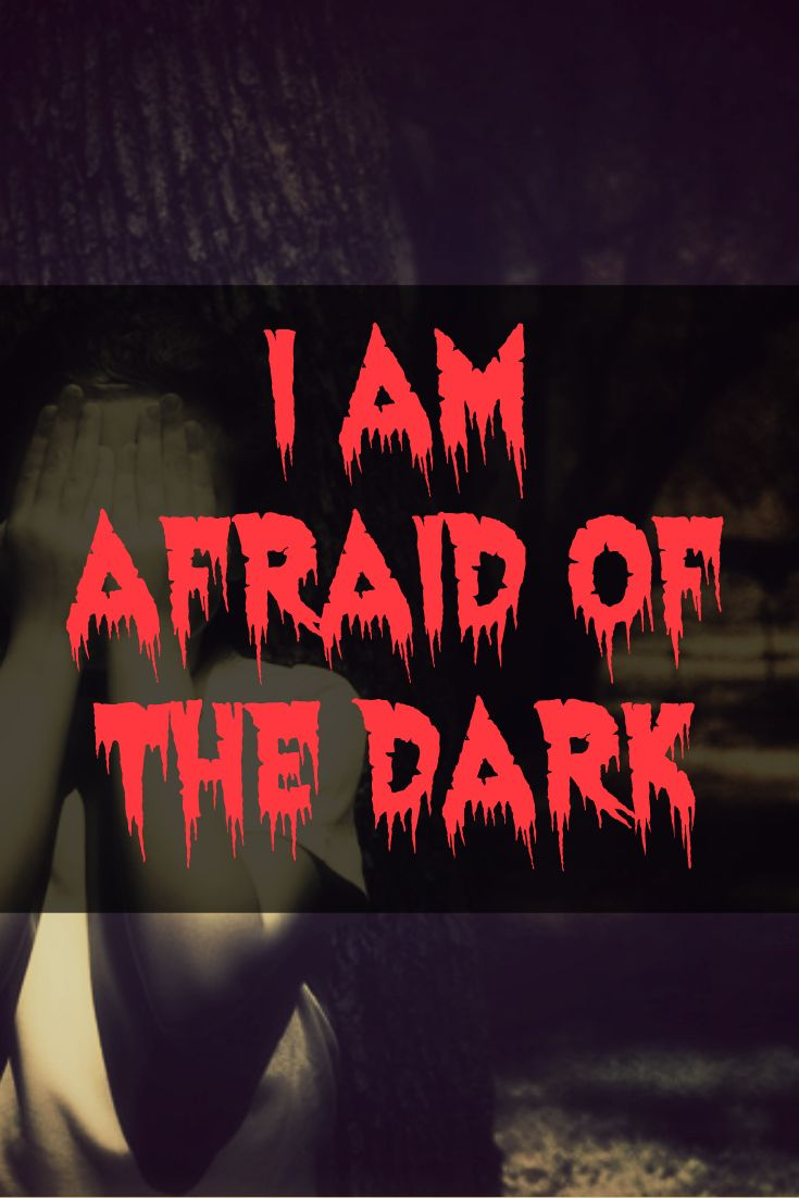 i am afraid of the dark