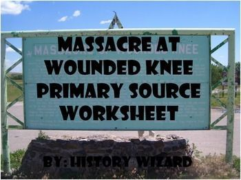 This worksheet allows students to use a primary source document to learn about the Massacre at Wounded Knee. I use this worksheet to help students better understand perspective, bias, and the Massacre at Wounded Knee.  This activity is very easy to use.