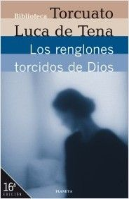 LOS RENGLONES TORCIDOS DE DIOS de Torcuato Luca de Tena.Uno de los libros que mas me impacto en mi juventud