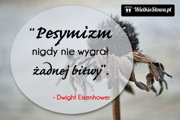 Pesymizm nigdy nie wygrał... #Eisenhower-Dwight,  #Różne