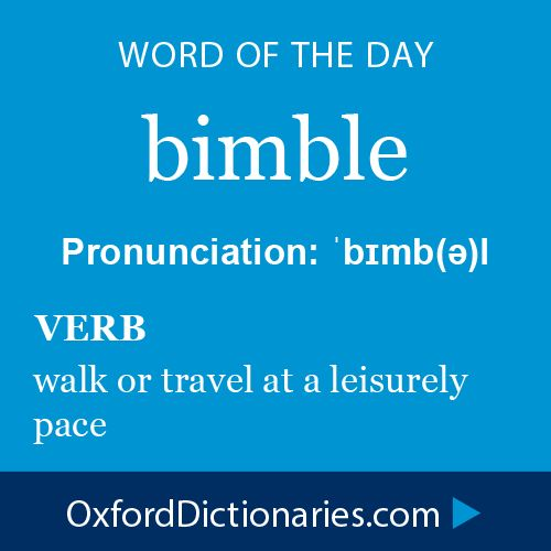 bimble (verb): Walk or travel at a leisurely pace. Word of the Day for October 21st, 2014 #WOTD #WordoftheDay #bimble
