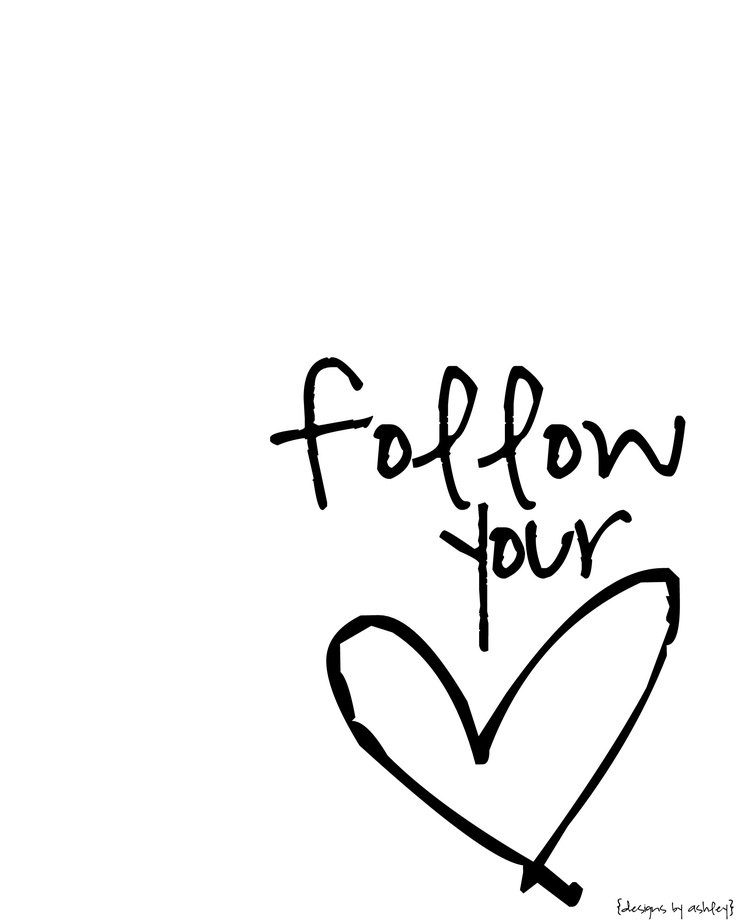 follow your heart.   [printable made with picasa]