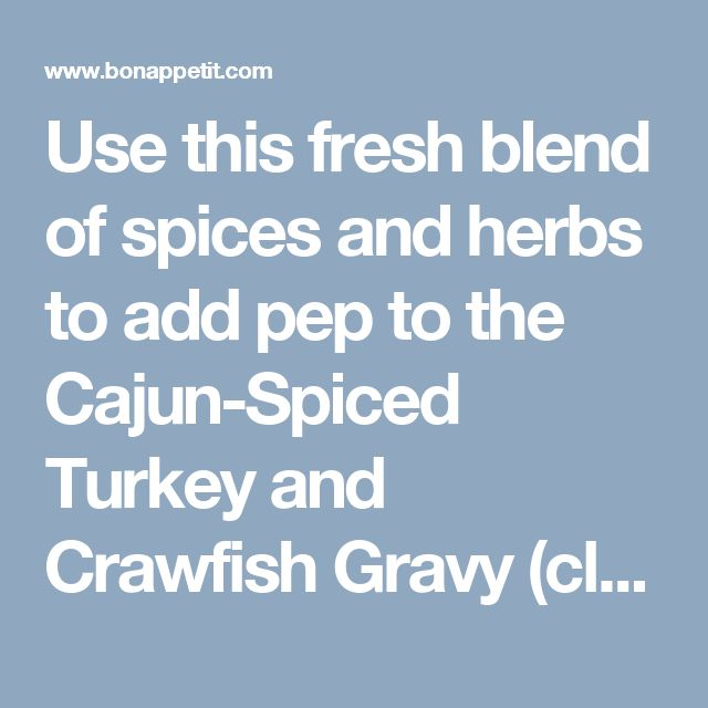 Use this fresh blend of spices and herbs to add pep to the Cajun-Spiced Turkey and Crawfish Gravy (click for recipes), or to season blackened redfish or gumbo.