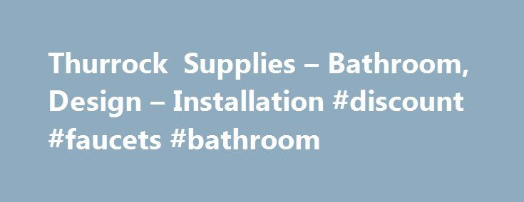 Thurrock Supplies – Bathroom, Design – Installation #discount #faucets #bathroom http://bathroom.remmont.com/thurrock-supplies-bathroom-design-installation-discount-faucets-bathroom/  #bathroom supplies Hello and welcome, we are Thurrock Supplies Discount Plumbing and heating Supplies Thurrock Supplies | The Plumbers Mate T hurrock supplies has been trading for over 29 years, establishing itself as a quality bathroom showroom that offers genuine impartial advice. The reputable owner of one…