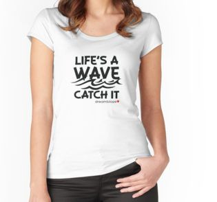 Women's Fitted Scoop T-Shirt  - Life's A Wave, Catch It By Dreamblaze. The perfect gift for a surfer girl or just for yourself! #surfing #girlswhosurf
