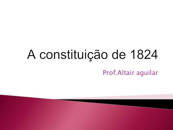 Constituição de 1824 - Prof.Altair aguilar