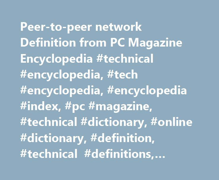 Peer-to-peer network Definition from PC Magazine Encyclopedia #technical #encyclopedia, #tech #encyclopedia, #encyclopedia #index, #pc #magazine, #technical #dictionary, #online #dictionary, #definition, #technical #definitions, #technology #glossary http://guyana.remmont.com/peer-to-peer-network-definition-from-pc-magazine-encyclopedia-technical-encyclopedia-tech-encyclopedia-encyclopedia-index-pc-magazine-technical-dictionary-online-dictionary-definiti/  # // Encyclopedia Definition of…