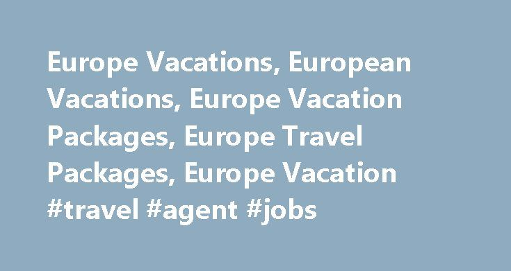Europe Vacations, European Vacations, Europe Vacation Packages, Europe Travel Packages, Europe Vacation #travel #agent #jobs http://travels.remmont.com/europe-vacations-european-vacations-europe-vacation-packages-europe-travel-packages-europe-vacation-travel-agent-jobs/  #travel europe packages # Independent Europe Vacations Our independent Europe vacations provide maximum flexibility and value. You'll save money with low hotel rates that tour operators negotiate in advance, and because your…
