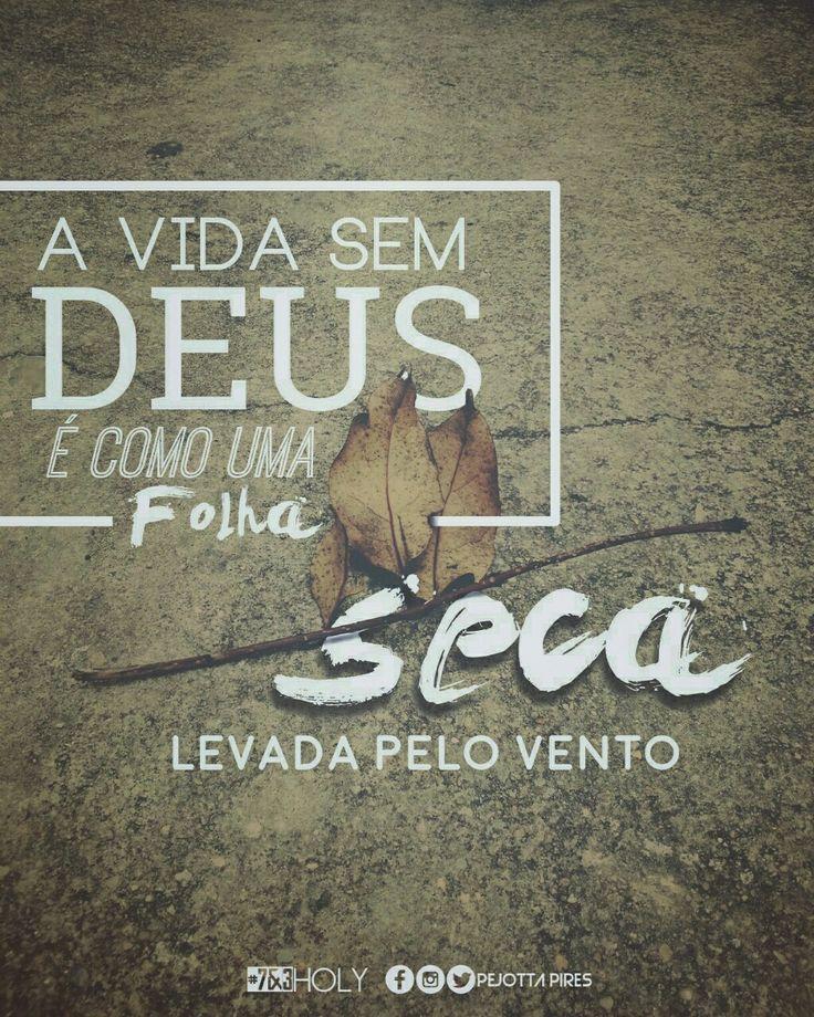 """""""A vida sem Deus é como uma folha seca levada pelo vento """""""
