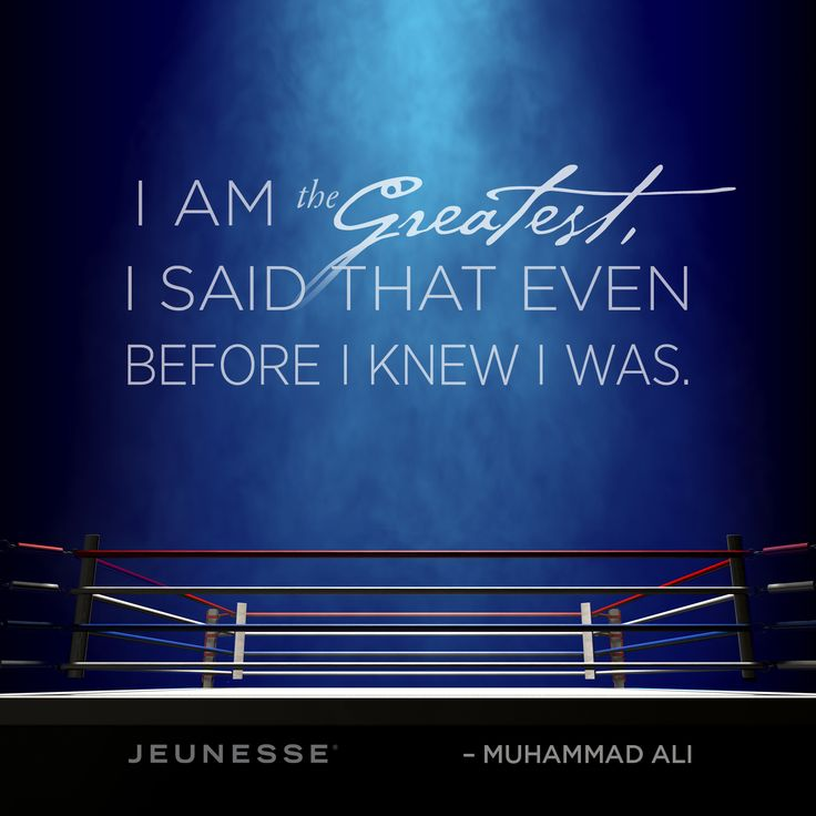 I am the greatest, I said that even before I knew I was. -Muhammad Ali