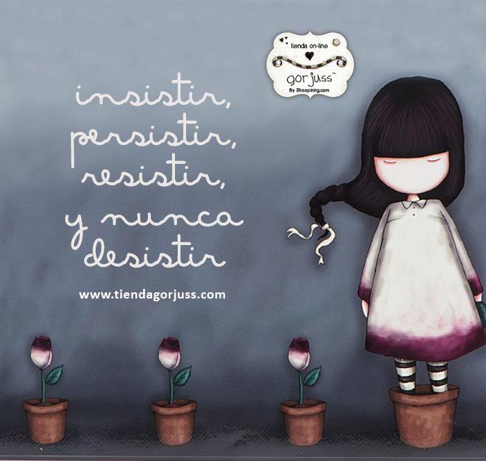 Insistir, persistir, resistir y nunca desistir