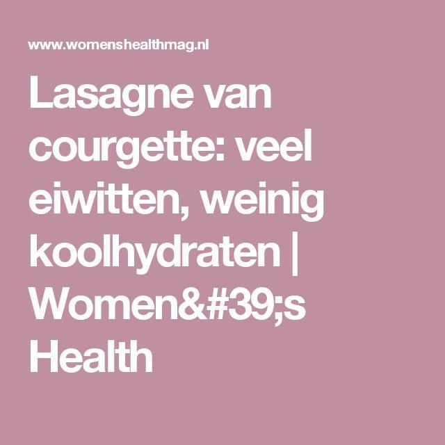 Lasagne van courgette: veel eiwitten, weinig koolhydraten   Women's Health
