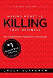 Making Money Is Killing Your Business: Second Edition: How to Build a Business Youll Love and Have a Life Too