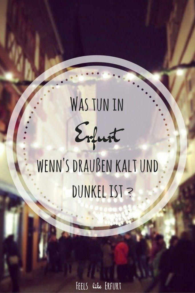 Was tun in Erfurt, wenn's draußen kalt und dunkel ist? Viele interessante Tipps für den Herbst und Winter in Erfurt. Auch geeignet für einen Städtetrip bzw. Wochenendausflug