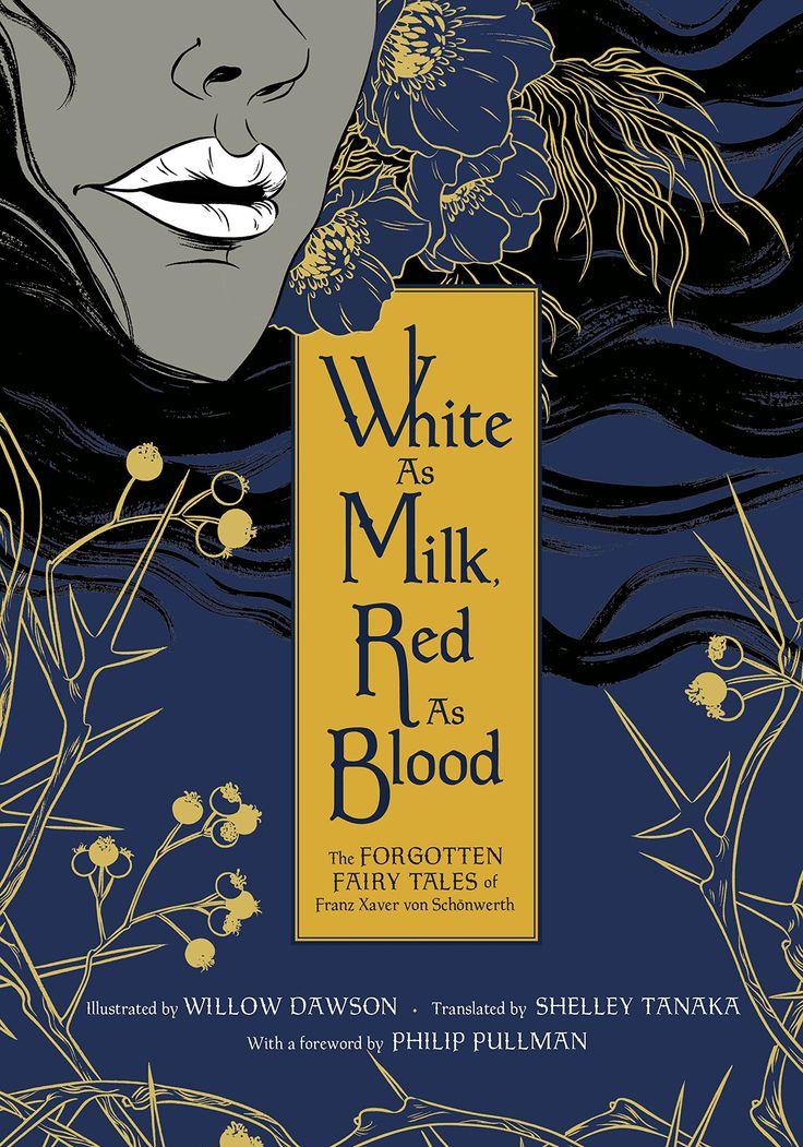 White as Milk, Red as Blood: The Forgotten Fairy Tales of Franz Xaver von Schönwerth: Franz Xaver von Schonwerth, Willow Dawson, Shelley Tanaka, Philip Pullman: 9780345812179: Amazon.com: Books