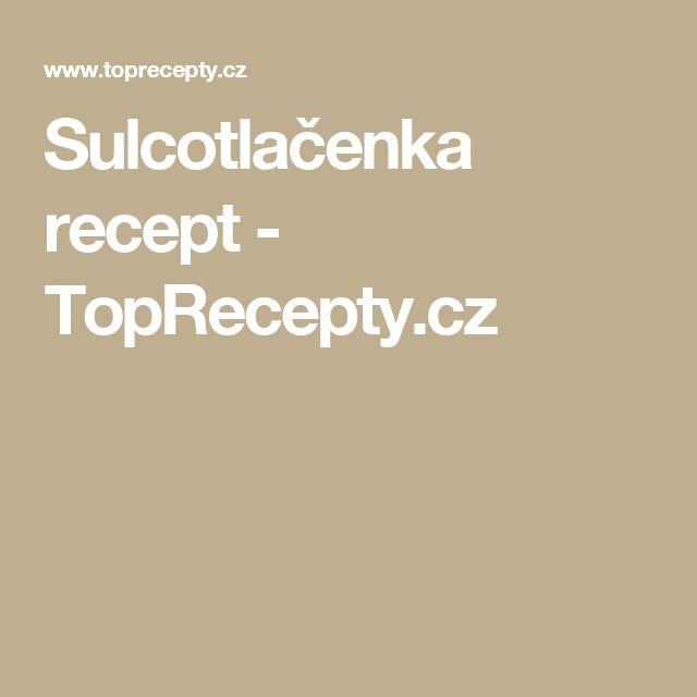 Sulcotlačenka recept - TopRecepty.cz