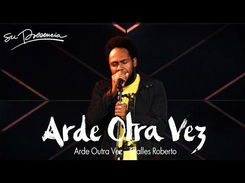 Thalles Roberto - Arde Otra Vez (Arde Outra Vez) - El Lugar De Su Presencia - Español - YouTube