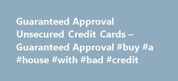 Guaranteed Approval Unsecured Credit Cards – Guaranteed Approval #buy #a #house #with #bad #credit http://credits.remmont.com/guaranteed-approval-unsecured-credit-cards-guaranteed-approval-buy-a-house-with-bad-credit/  #guaranteed credit card approval # Guaranteed Approval Unsecured Credit Cards Filed under: Guaranteed Approval – 30 Jun 2010 | Spread the word. After the 2008 credit crisis, you?d think lenders would be out of their minds to guarantee issuance of…  Read moreThe post Guaranteed…