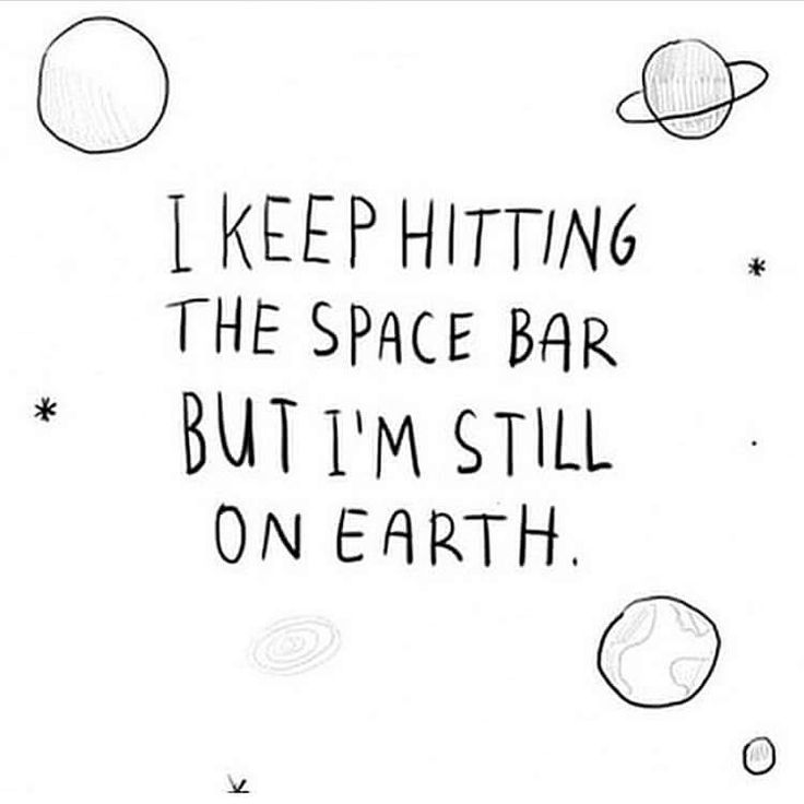 I keep hitting the space bar but I'm still on Earth...
