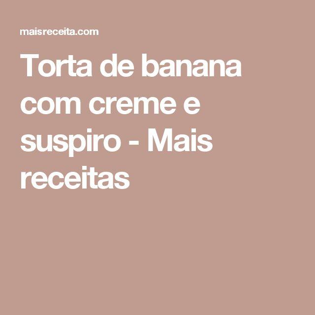 Torta de banana com creme e suspiro - Mais receitas