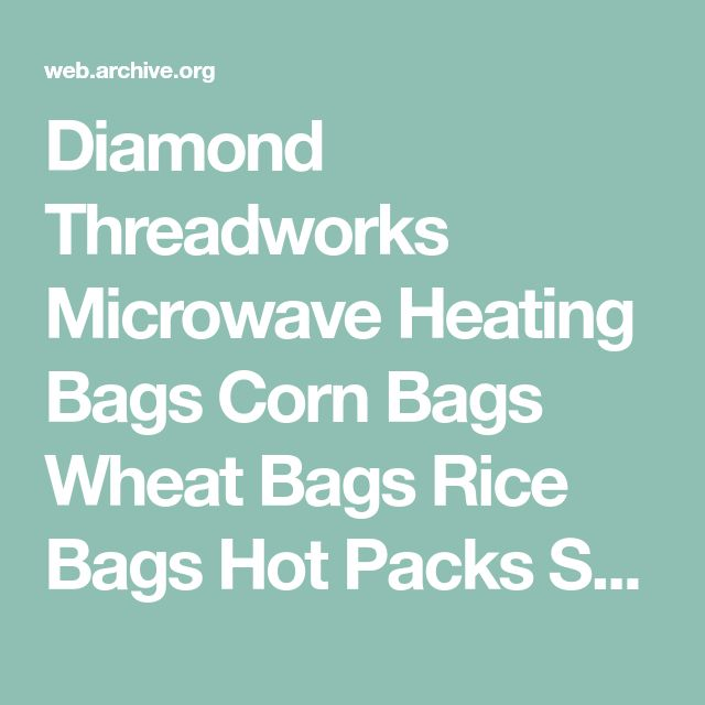 Diamond Threadworks Microwave Heating Bags Corn Bags Wheat Bags Rice Bags Hot Packs Safety Instructions Patterns