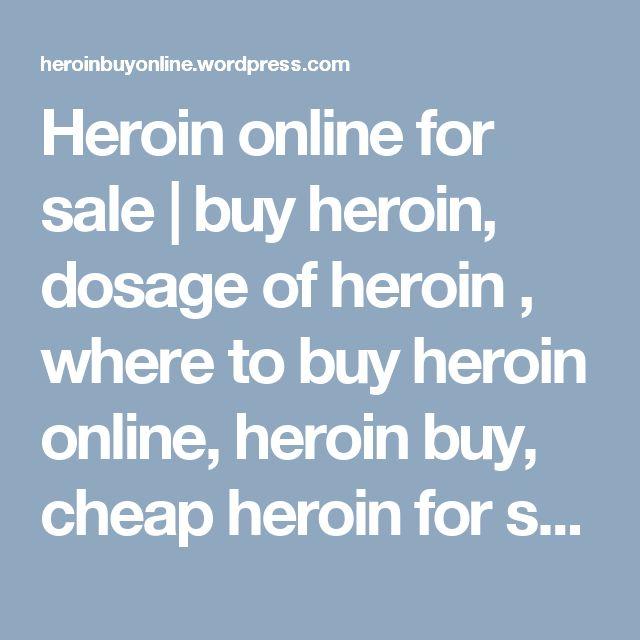Heroin online for sale  | buy heroin, dosage of heroin , where to buy heroin online, heroin buy, cheap heroin for sale , black tar, drugs , heroin dosage, opoids sales,