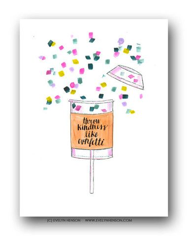 Throw kindness like confetti print. 8x10 printed on bright white 310gsm paper with fade resistant inks for a high quality finish.