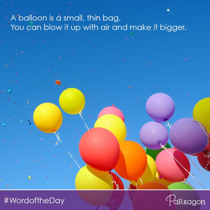 #WordOfTheDay: Balloon. A balloon is a small, thin bag. You can blow it up with air and make it bigger.