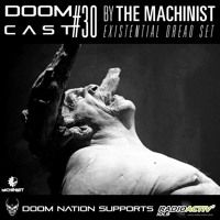 Machinist - Doomcast #30 (Existential Dread Set) Doom Nation / France by Machinist [Extreme Is Everything] on SoundCloud