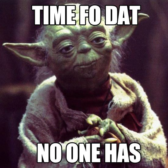 Yoda ain't got time for that. Hilarious @Amanda Snelson Snelson Snelson Snelson Snelson Morey !!