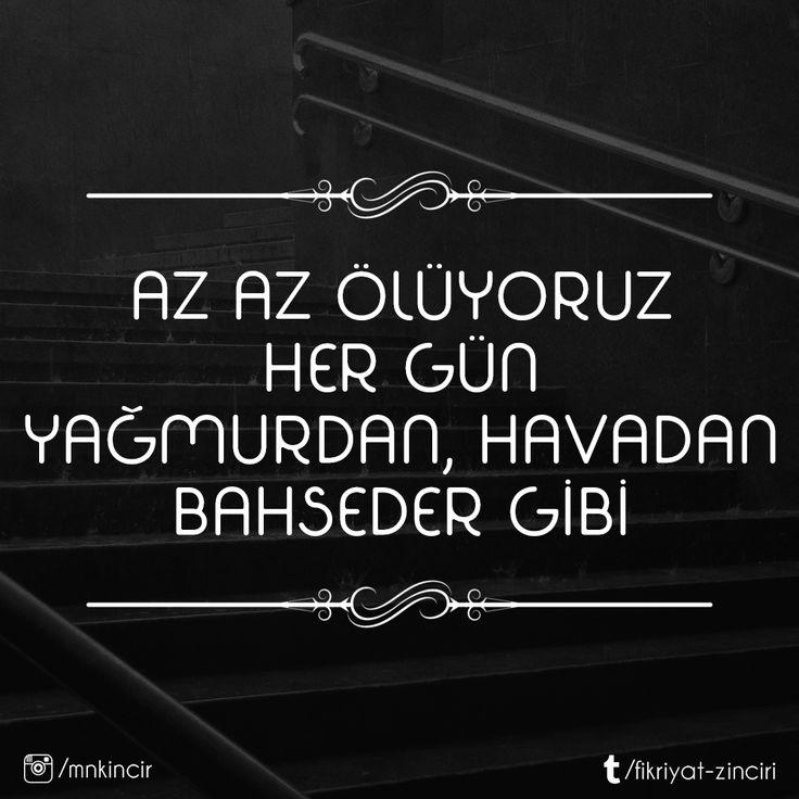 Az az ölüyoruz her gün.  Yağmurdan, havadan bahseder gibi.   - Cahit Zarifoğlu  #sözler #anlamlısözler #güzelsözler #manalısözler #özlüsözler #alıntı #alıntılar #alıntıdır #alıntısözler #şiir