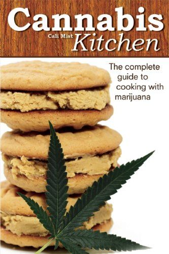 Cannabis Kitchen: The Complete Guide to Cooking with Marijuana.