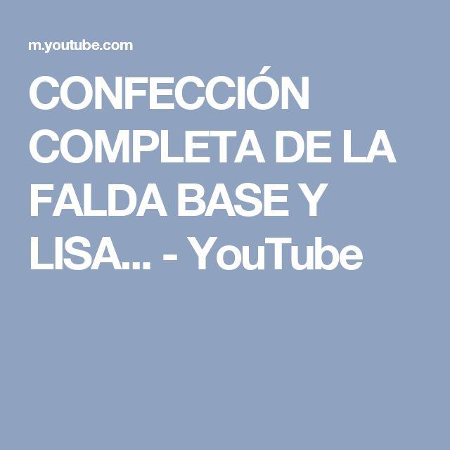 CONFECCIÓN COMPLETA DE LA FALDA BASE Y LISA... - YouTube