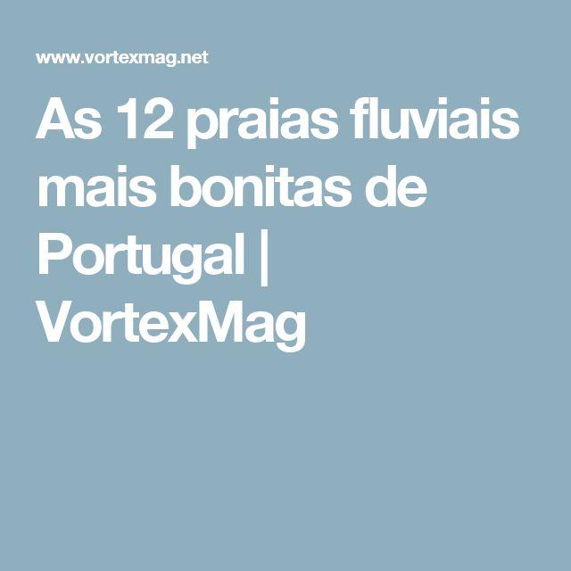 As 12 praias fluviais mais bonitas de Portugal   VortexMag