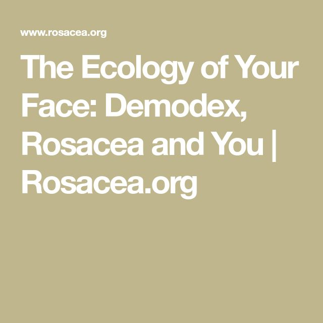 The Ecology of Your Face: Demodex, Rosacea and You | Rosacea.org