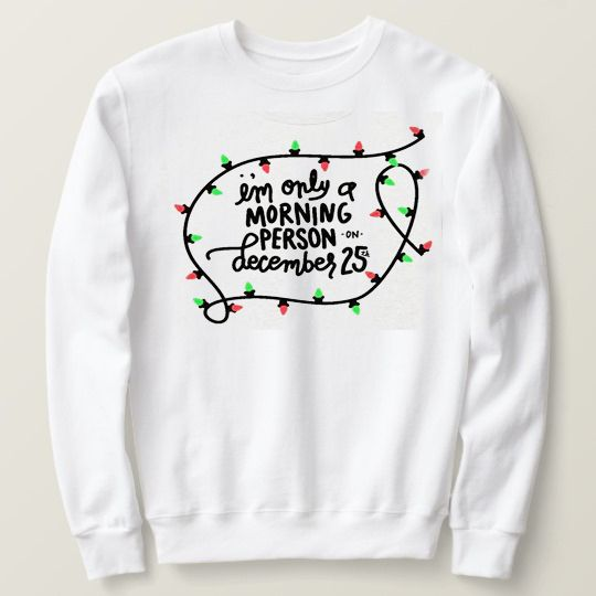 I'm Only A Morning Person Christmas Custom Sweatshirts