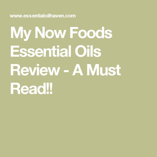 My Now Foods Essential Oils Review - A Must Read!!
