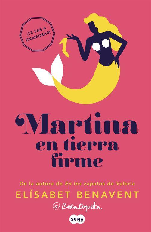 """""""Martina en tierra firme (horizonte martina 2)"""", de Elisabet Benavent. Amor, enredo, cocina, sexo y una amistad inquebrantable se dan cita en el final de la bilogía Martina y el mar, dos novelas que te harán vibrar y disfrutar del amor en estado puro."""