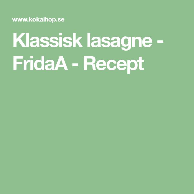 Klassisk lasagne - FridaA - Recept