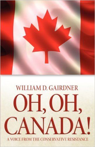 Oh, Oh, Canada! a Voice from the Conservative Resistance, by Gairdner, William D. ( 2008 ) Paperback: William D. Gairdner: 8601420412842: Books - Amazon.ca
