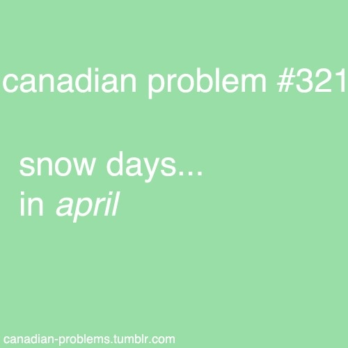 What people don't realize Canadians never get snow days un less your literally trapped