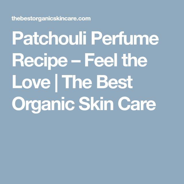 Patchouli Perfume Recipe – Feel the Love   The Best Organic Skin Care