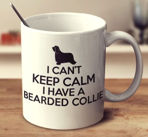 I CAN'T KEEP CALM I HAVE A BEARDED COLLIE