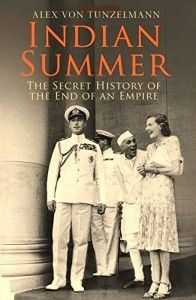 Indian Summer: The Secret History of the End of an Empire; Author: Alex Von Tunzelmann