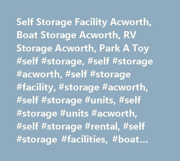 Self Storage Facility Acworth, Boat Storage Acworth, RV Storage Acworth, Park A Toy #self #storage, #self #storage #acworth, #self #storage #facility, #storage #acworth, #self #storage #units, #self #storage #units #acworth, #self #storage #rental, #self #storage #facilities, #boat #storage, #rv #storage, #park #a #toy, #parkatoy.com #…